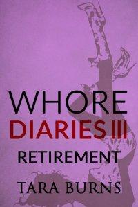 Tara Burns - Whore Diaries III - Retirement